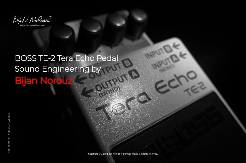 Boss TE-2 Tera Echo Pedal Sound Engineering by Bijan Norouz